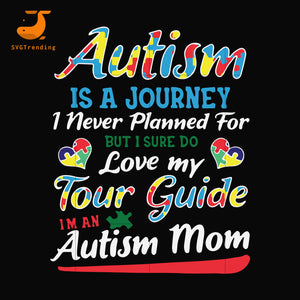 Autism is journey i never planed for but i sure do love my tour guide i am an autism mom svg, dxf, eps, png digital file