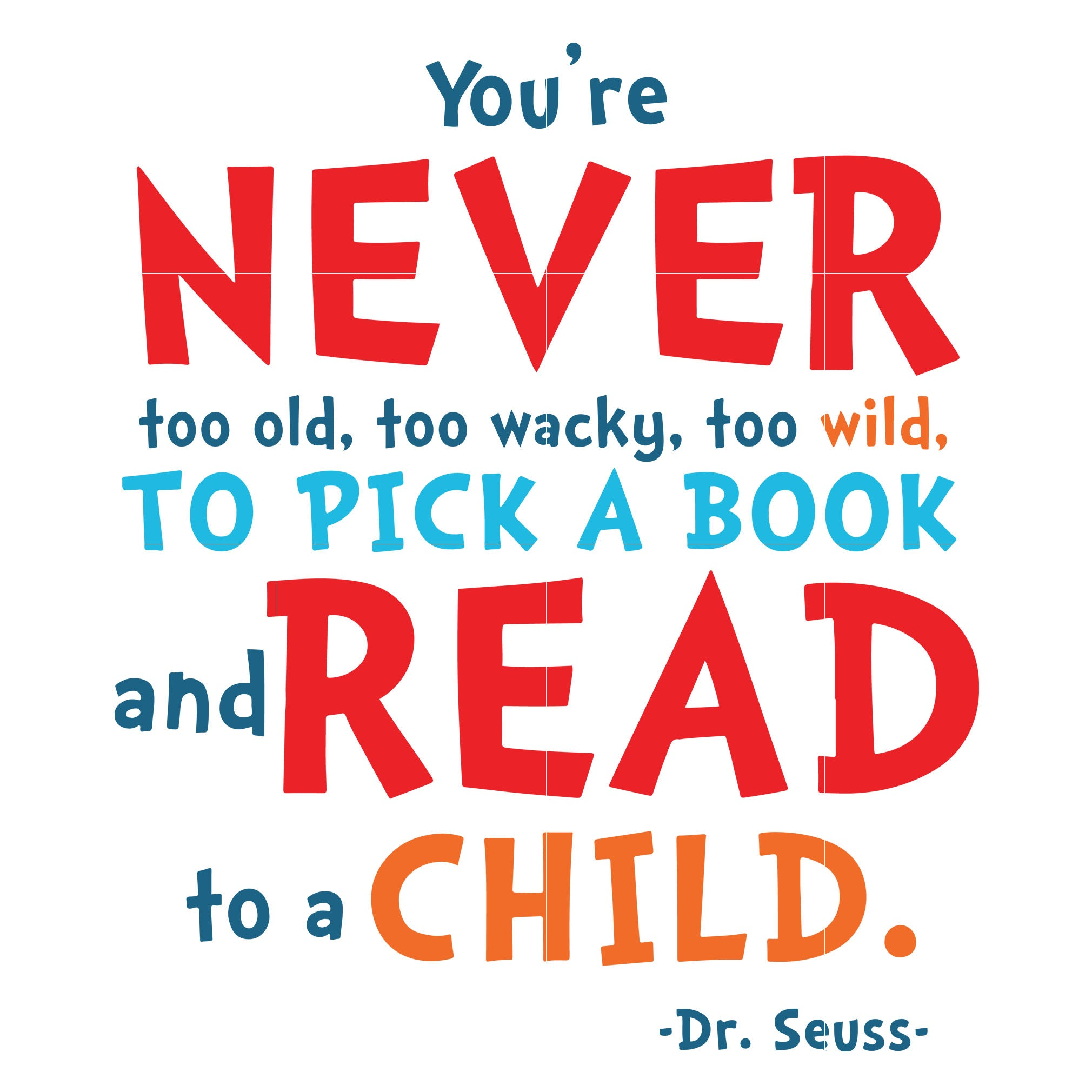 You're never too old too wacky too wild to pick a book and read to a child, dr seuss svg, dr seuss quotes, digital file