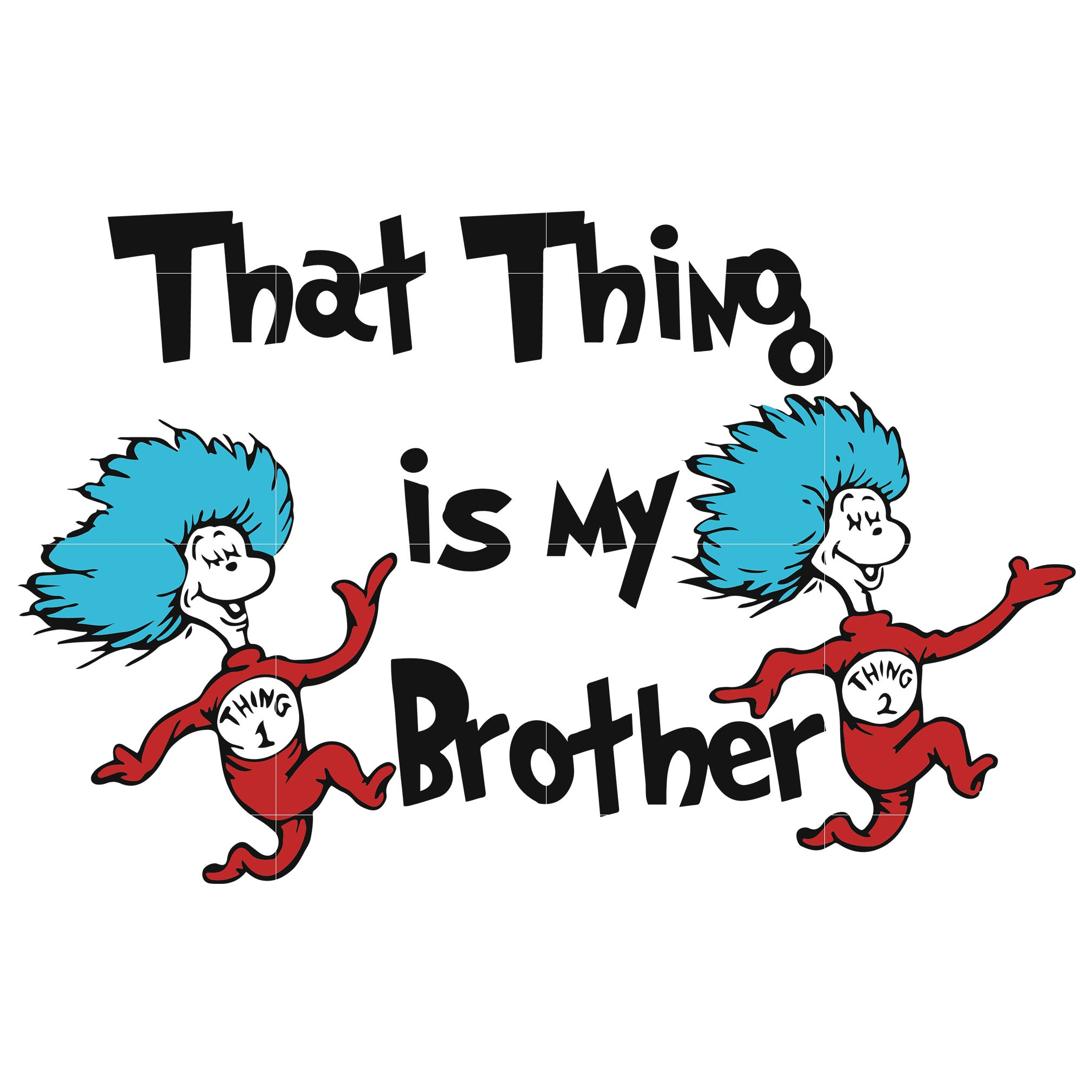 That thing is my brother, thing one thing two, dr seuss svg, dr seuss quotes, digital file