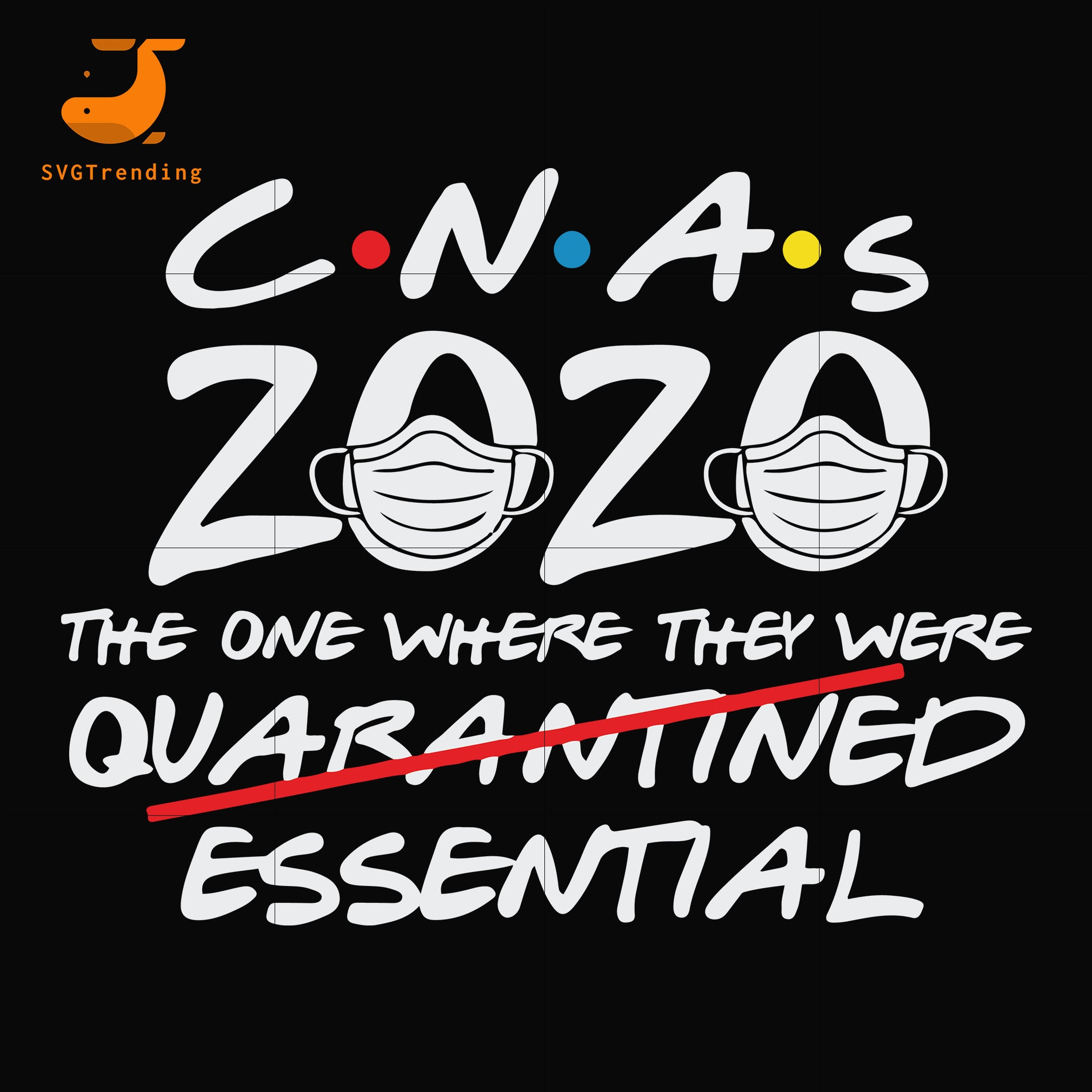 CNAs 2020 the one where they were quarantined essential svg ,dxf,eps,png digital file
