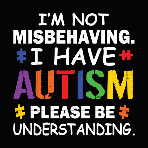 I'm not misbehaving i have autism please be understanding svg, autism svg, autism awareness svg, dxf, eps, png digital file