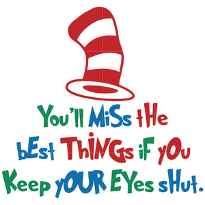 You miss the best things if you keep your eyes shut, dr seuss svg, dr seuss quotes digital file