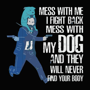 Mess with me i'll fight back mess with my dog i'll kill them all john wick svg ,dxf,eps,png digital file