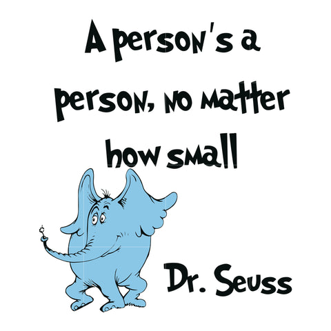 A person's a person no matter how small, dr seuss svg, dr seuss quotes digital file