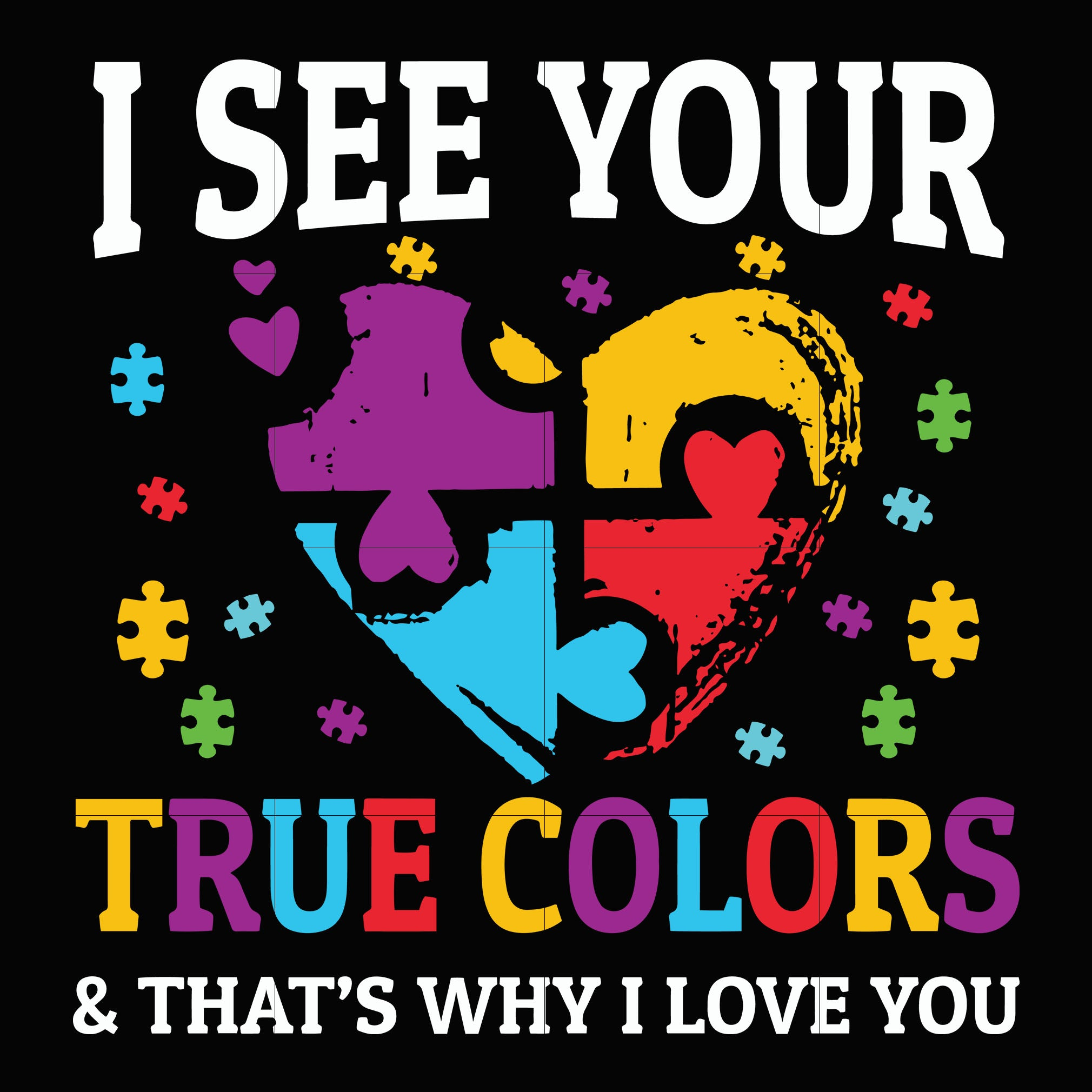 I see you true color that's why i love you svg, autism svg, autism awareness svg, dxf, eps, png digital file