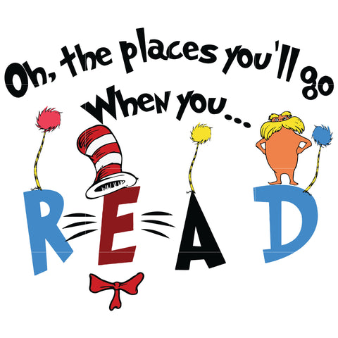 Oh places you'll go when you read, dr seuss svg, dr seuss quotes digital file