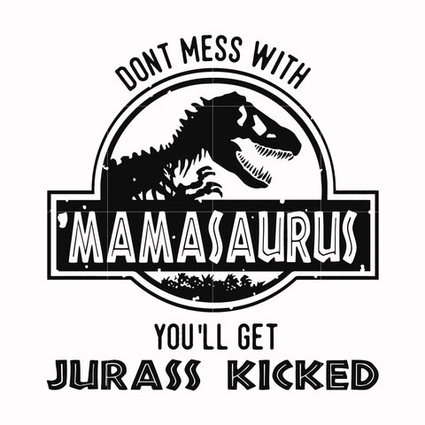 Dont mess with mama saurus you'll get jurass kicked svg, mother day svg, dxf, eps, png digital file