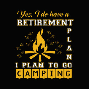Yes i do have a retirement plan i plan on camping svg,dxf,eps,png digital file