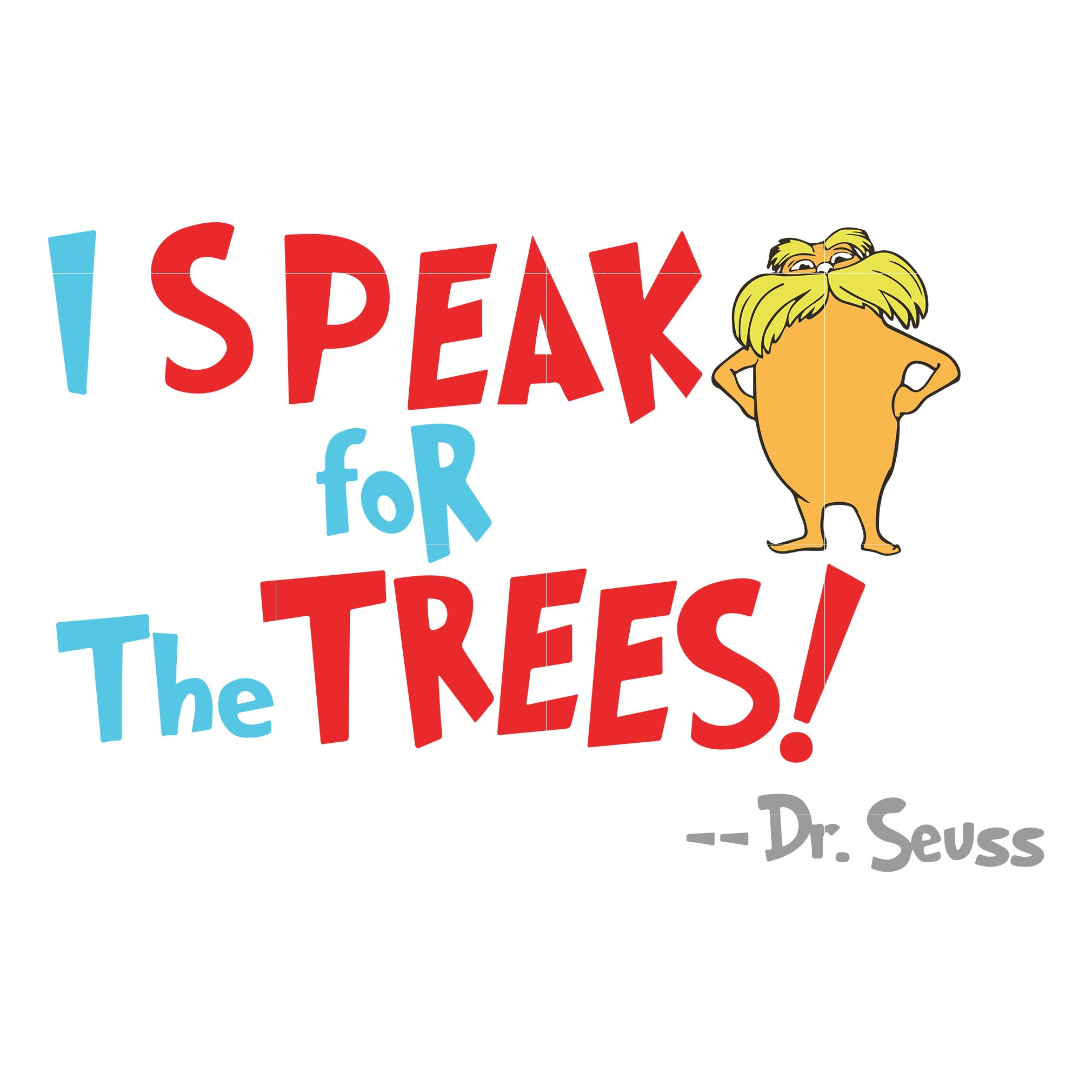 I speak for the trees, dr seuss svg, dr seuss quotes, digital file
