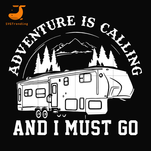 Adventure is calling and i must go svg, png, dxf, eps digital file CMP041