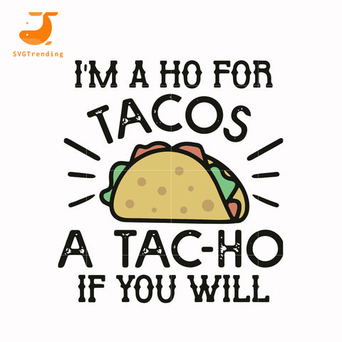 Im a ho for tacos a tac-ho if you will svg, png, dxf, eps digital file TD122