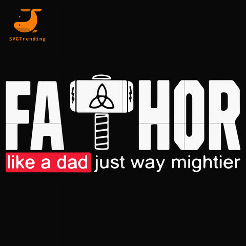 Fathor Like Dad Just Way Mightier Father's Day Gift Fa-Thor svg, png, dxf, eps digital file TD83