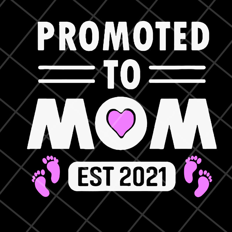 Promoted to mom 2021 svg, Mother's day svg, eps, png, dxf digital file MTD15042104