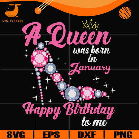 A queen was born in January svg, birthday svg, queens birthday svg, queen svg, png, dxf, eps digital file BD0001