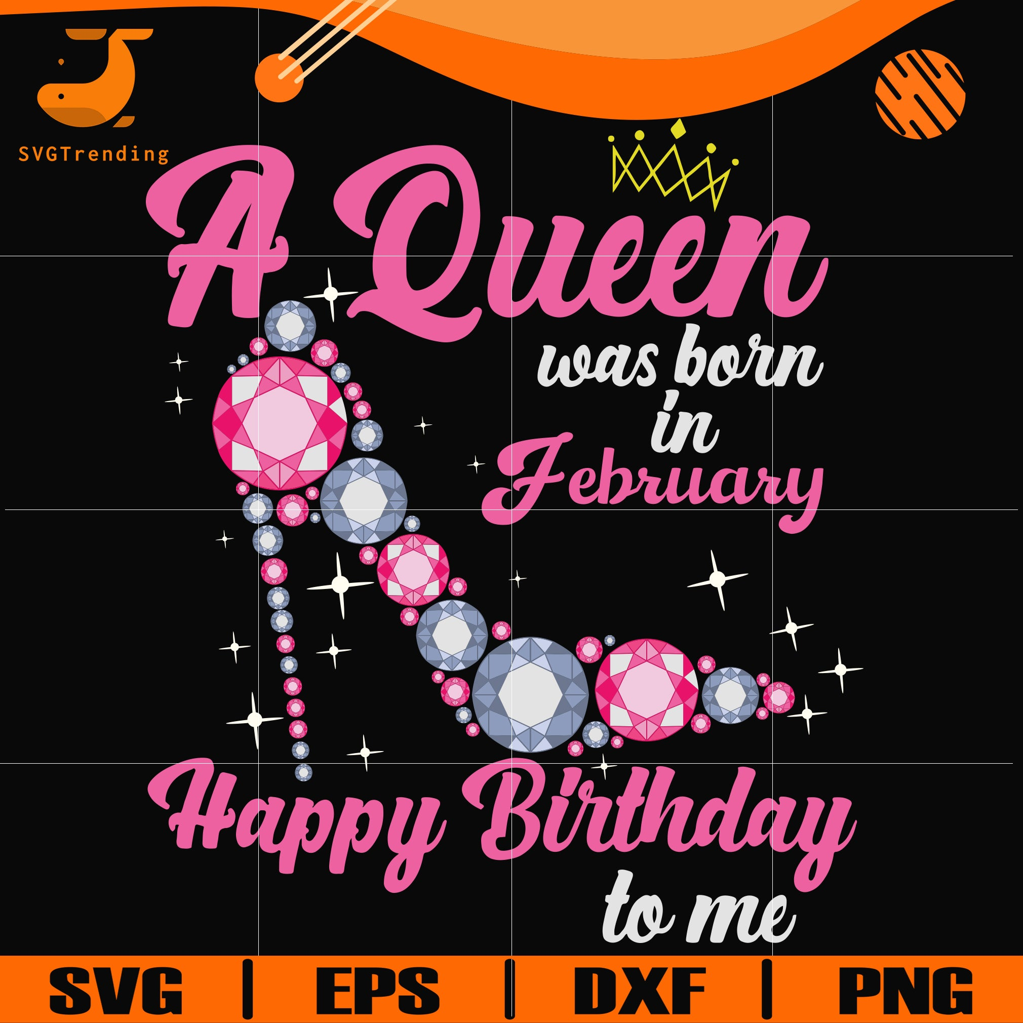 A queen was born in February svg, birthday svg, queens birthday svg, queen svg, png, dxf, eps digital file BD0002