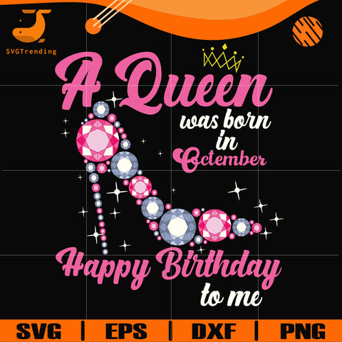 A queen was born in October svg, birthday svg, queens birthday svg, queen svg, png, dxf, eps digital file BD0010