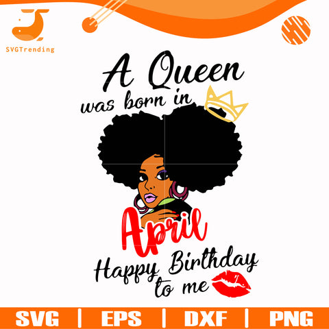A queen was born in April happy birthday to me svg, png, dxf, eps digital file BD0052