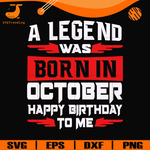A legend was born in October happy birthday to me svg, png, dxf, eps digital file BD0119
