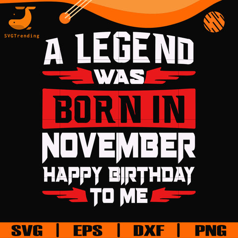 A legend was born in November happy birthday to me svg, png, dxf, eps digital file BD0120