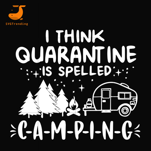 I think quarantine is spelled camping svg, png, dxf, eps digital file CMP024