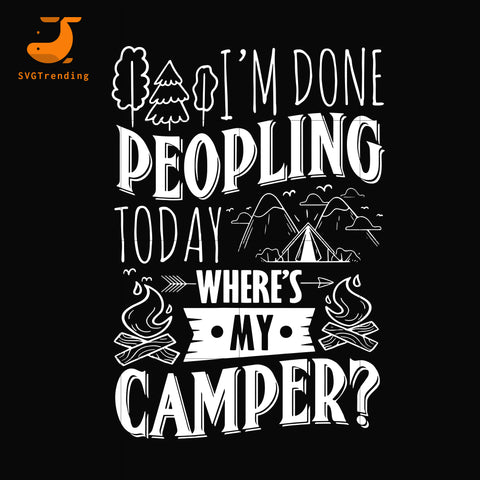 I'm done peopling to day where's my camper svg, png, dxf, eps digital file CMP032