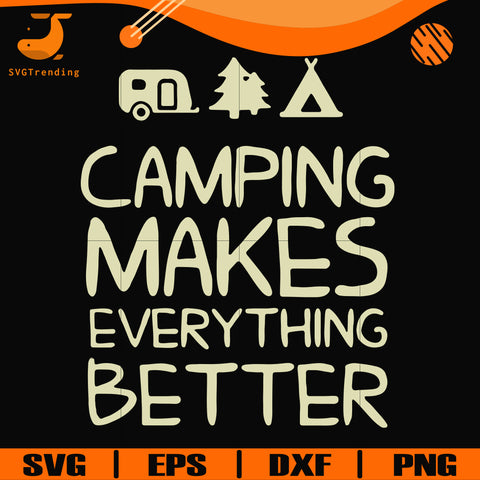 camping makes everythings better svg, png, dxf, eps digital file CMP069