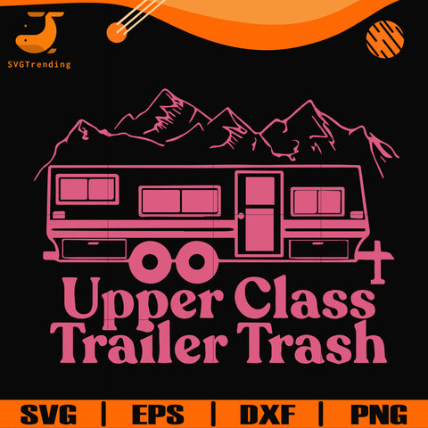Upper class trailer trash svg, camping svg, png, dxf, eps digital file CMP084