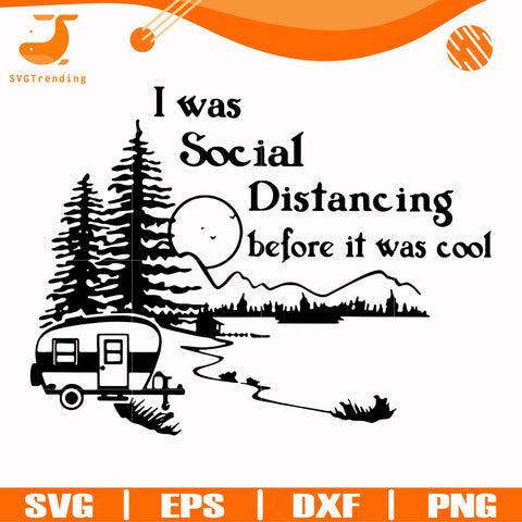I was social distancing before it was cool svg, png, dxf, eps digital file CMP0112