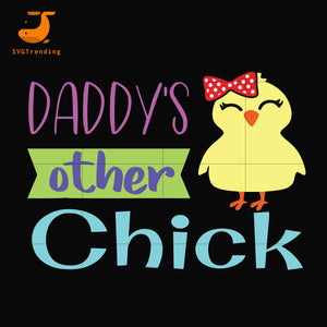 Daddy's other chick svg, png, dxf, eps, digital file FTD122