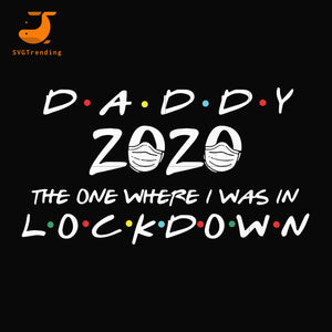 Daddy 2020 the one where i was in lockdown svg, png, dxf, eps, digital file FTD36