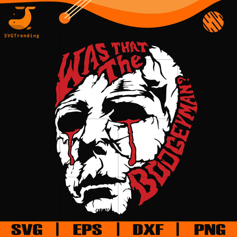 Was that the boogeyman svg, halloween svg, png, dxf, eps digital file HLW2407204
