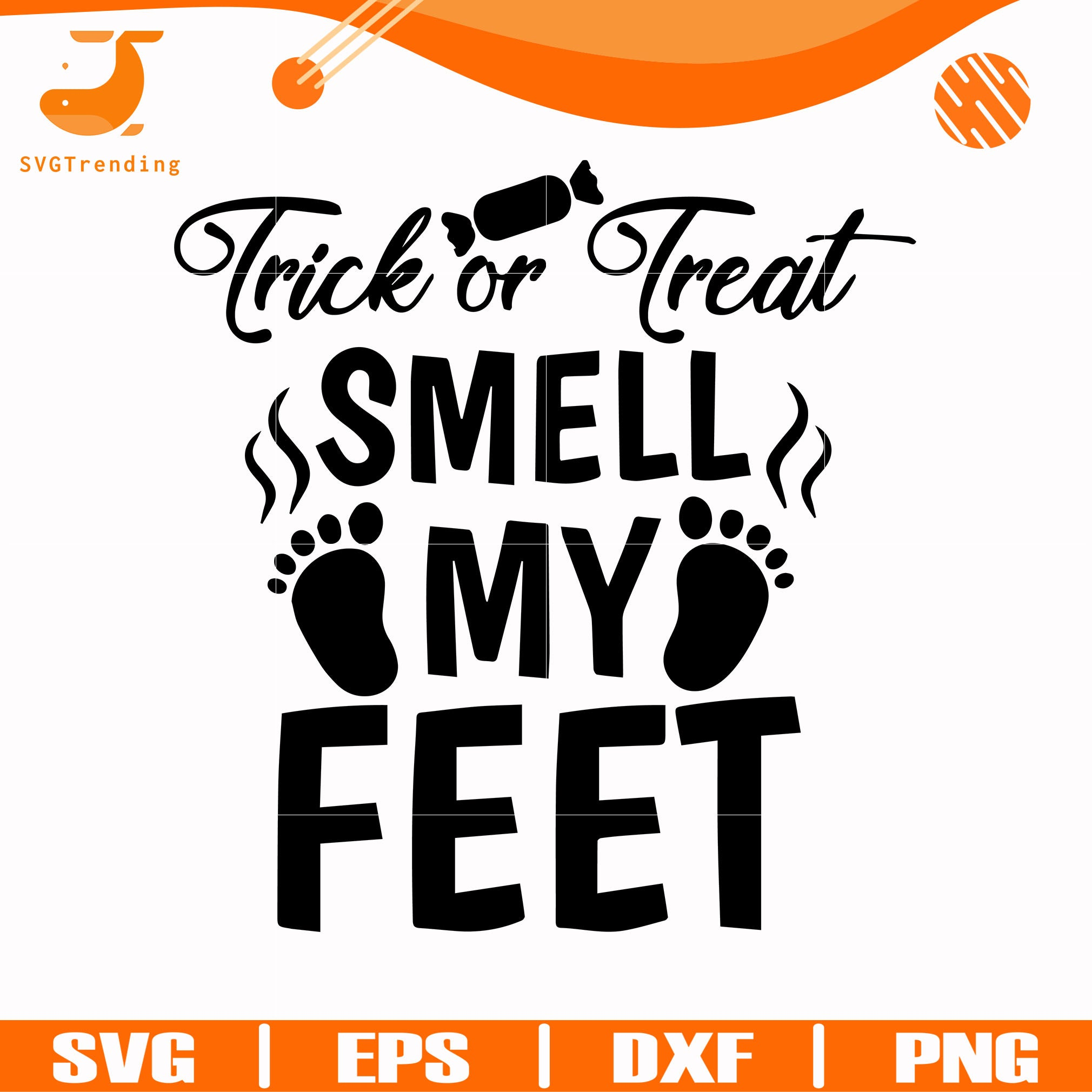 Trick Or Treat Smell My My Feet Svg Halloween Svg Png Dxf Eps Digit Svgtrending