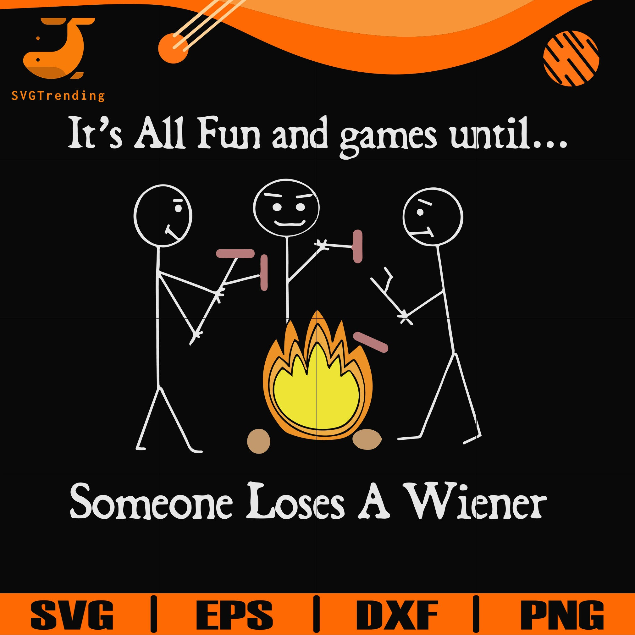 Funny Camping SVG Wiener SVG Cutting Files for Cricut It/'s All Fun and Games Until Sublimation for Vinyl Cutting Silhouette