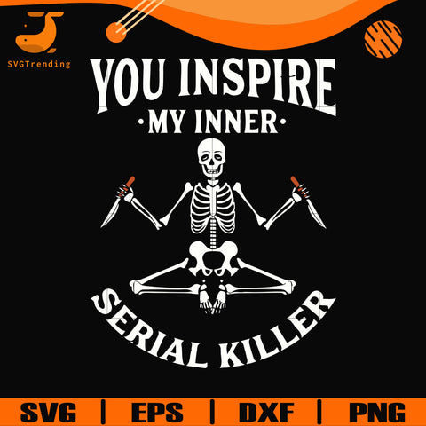 You inspire my inner serial killer svg, png, dxf, eps digital file OTH0042