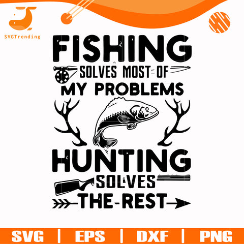 Fishing solves most of my problems hunting solves the rest svg, png, dxf, eps digital file OTH0052