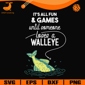 It's all fun & games until someone loses a walleye svg, png, dxf, eps digital file OTH0074
