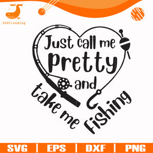 Just call me pretty and take me fishing svg, png, dxf, eps digital file OTH0077