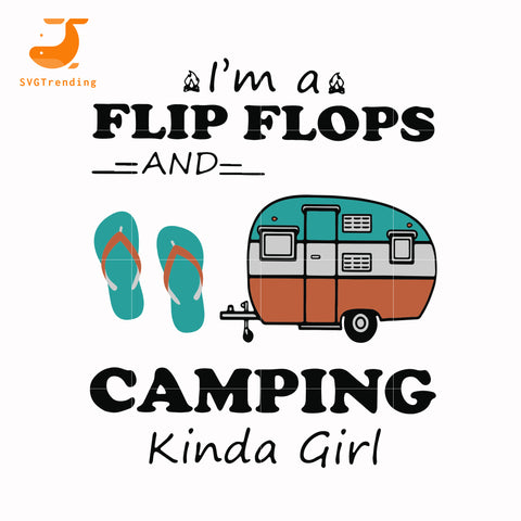 I'm a flip flops and camping kinda girl svg, png, dxf, eps digital file TD123