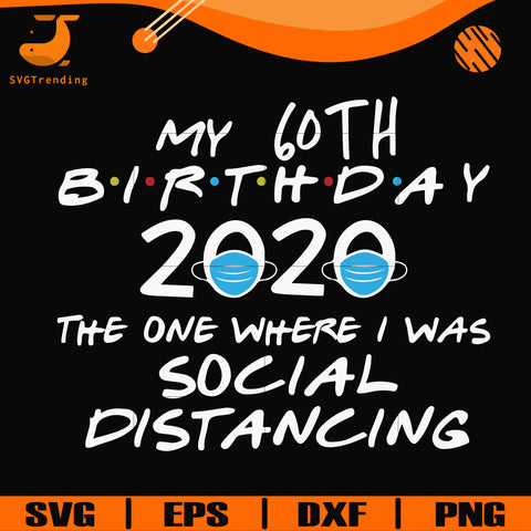 My 60th birthday 2020 the one where i was social distancing svg, png, dxf, eps digital file TD27072022