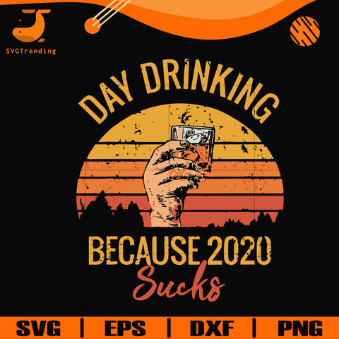 Day drinking 2020 because sucks svg, png, dxf, eps digital file TD2907202