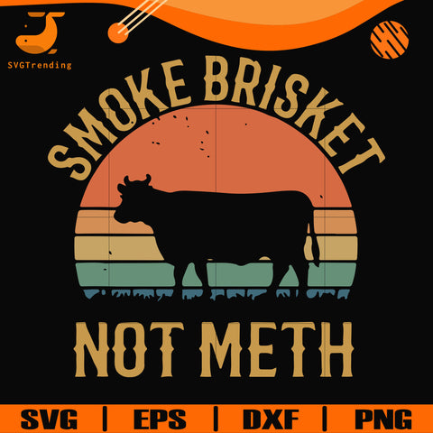 Smoke brisket not meth svg, png, dxf, eps digital file TD29072030