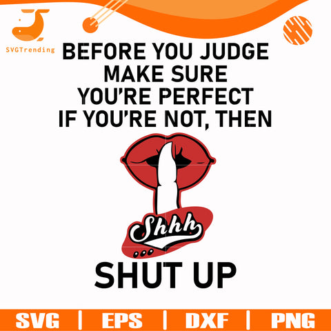 Before you judge me make sure you're perfect if you're not, then shut up svg, png, dxf, eps digital file TD29072037