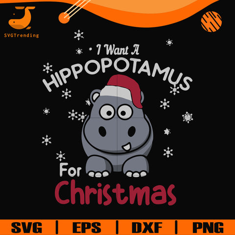 I want a hippopotamus for christmas svg, png, dxf, eps digital file TD31072021
