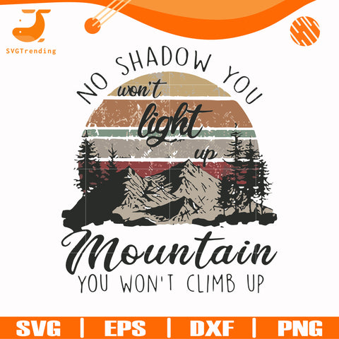 No shadow you won't light up mountain you won't climb up svg, png, dxf, eps digital file TD31072026