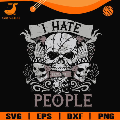I hate people svg, skull svg, png, dxf, eps digital file TD3107205