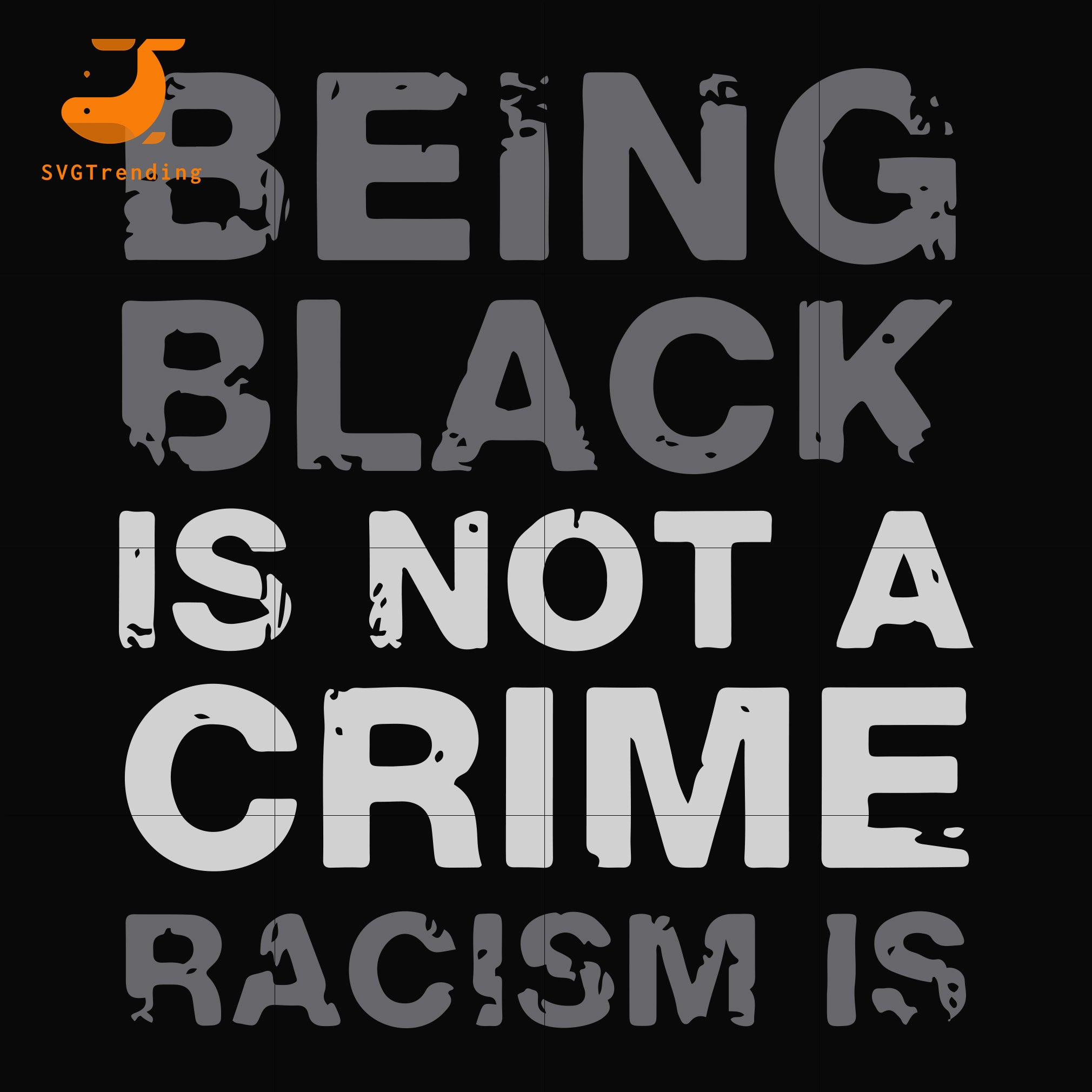 being black is not a crime racism is svg, png, dxf, eps digital file TD82