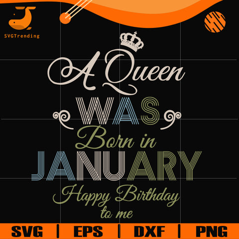 A Queen Was Born In January Happy Birthday To Me svg, png, dxf, eps digital file BD0073
