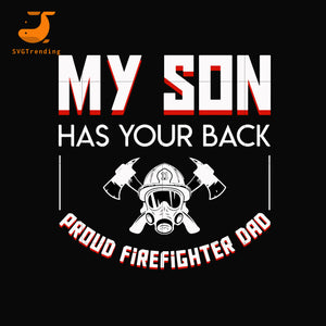 my son has your back proud firefighter dad svg, png, dxf, eps, digital file FTD16