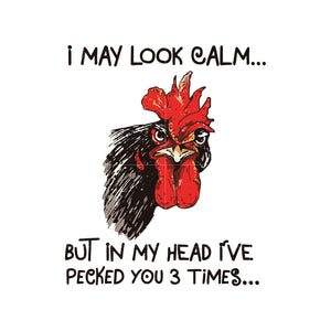 I may look calm but in my head i've pecked you 3 times svg ,dxf,eps,png digital file