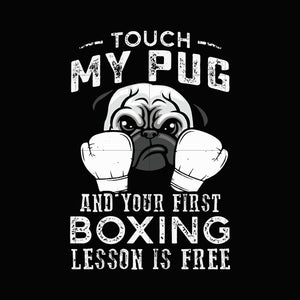 Touch my pug and your first boxing lesson is free svg,dxf,eps,png digital file